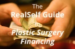 The RealSelf Guide to Plastic Surgery Financing — Your Top 6 Questions Answered